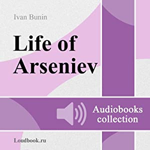 Zhizn Arseneva [The Life of Arseniev] | [Ivan Alekseyevich Bunin]