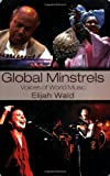 Global Minstrels: Voices of World Music (0415979307) by Wald, Elijah