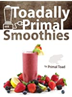 Toadally Primal Smoothies: 150 Nourishing Real Food Smoothie Recipes (English Edition)