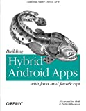 Building Hybrid Android Apps with Java and JavaScript (Japplying Native Device Apis)
