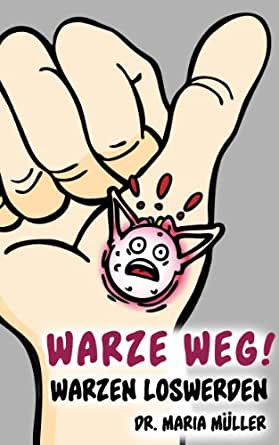 Warze weg! - Warzen loswerden von A-Z (German Edition) - Kindle
