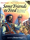 Some Friends to Feed: The Story of Stone Soup (0399240179) by Seeger, Pete