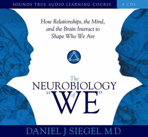 "The Neurobiology of ""We"": How Relationships, the Mind, and the Brain Interact to Shape Who We Are (Sounds True Audio Learning Course)"
