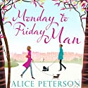 Monday to Friday Man (       UNABRIDGED) by Alice Peterson Narrated by Karen Cass