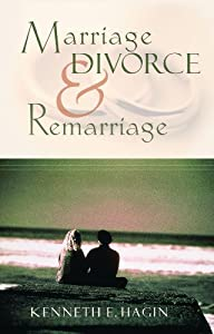 Marriage, Divorce & Remarriage by Kenneth Hagin