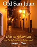 Old San Juan: Live An Adventure In A Far Off, But Not To Distant Land