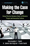 img - for Making the Case for Change: Using Effective Business Cases to Minimize Project and Innovation Failures (The Little Big Book Series) book / textbook / text book