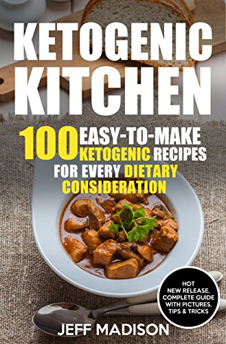 Ketogenic Kitchen: 100 Easy-to-Make Ketogenic Recipes For Every Dietary Consideration by Jeff Madison
