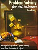 Problem Solving for Oil Painters: Recognizing Whats Gone Wrong and How to Make it Right