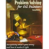 "Problem Solving for Oil Painters: Recognizing What's Gone Wrong and How to Make it Right (Practical Art Books)von ""Gregg Kreutz"""