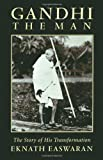 Gandhi the Man: The Story of His Transformation (0915132966) by Eknath Easwaran