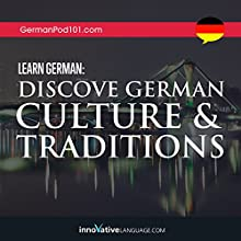 Learn German: Discover German Culture & Traditions Audiobook by  Innovative Language Learning LLC Narrated by  GermanPod101.com