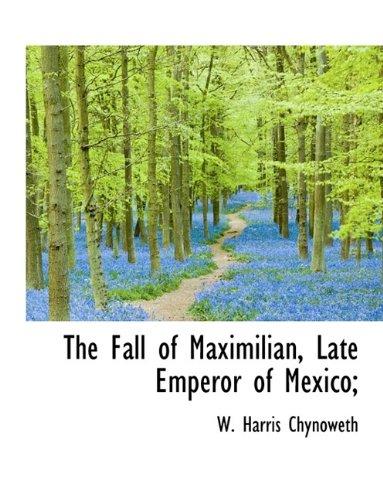 The Fall of Maximilian, Late Emperor of Mexico;