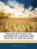 echange, troc Jean Baptiste Bouch - Druides Et Celtes: Ou, Histoire de L'Origine Des Socits Et Des Sciences