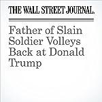 Father of Slain Soldier Volleys Back at Donald Trump | Peter Nicholas,Richard Rubin