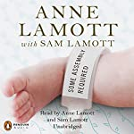 Some Assembly Required: A Journal of My Son's First Son | Anne Lamott,Sam Lamott