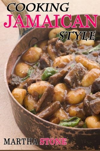 Cooking Jamaican Style: 25 Slow Cooker to Table Delicious Recipes by Martha Stone
