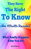 They Have The Right To Know:  The Afterlife Revealed: What Really Happens After You Die