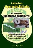 O Brasil na Rota do Tráfico Internacional de Animais Silvestres - A História da Operação Boitatá e a Serpente de Um Milhão de Dólares (Portuguese Edition)