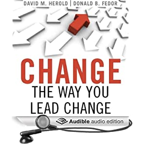 Change the Way You Lead Change: Leadership Strategies that REALLY Work (Unabridged)