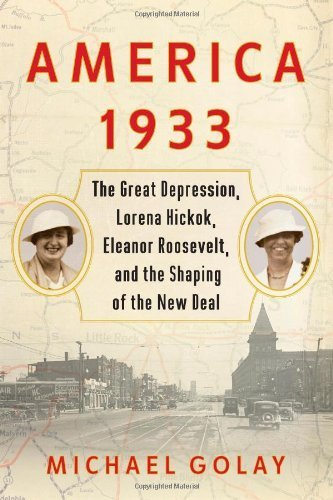 America 1933: The Great Depression, Lorena Hickok, Eleanor Roosevelt, and the Shaping of the New Deal 1St edition