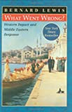 What Went Wrong?: Western Impact and Middle Eastern Response (0195144201) by Lewis, Bernard