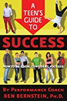 A Teen's Guide to Success: How to Be Calm, Confident, Focused