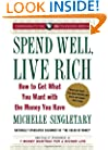 Spend Well, Live Rich (previously published as 7 Money Mantras for a Richer Life): How to Get What You Want with the Money You Have