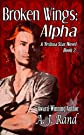 Broken Wings: Alpha (Book 2 of the Yeshua Star Series) (A Yeshua Star Novel)
