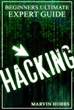 Hacking: Beginners Ultimate Expert Guide (Hacking, Computer Hacking, Hacker, How To Hack, Expert)