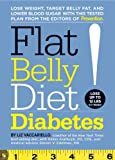 Flat Belly Diet! Diabetes: Lose Weight, Target Belly Fat, and Lower Blood Sugar with This Tested Plan from the Editors of Prevention