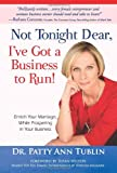 Not Tonight Dear, I've Got a Business to Run! Enrich Your Marriage While Prospering in Your Business