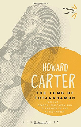 The Tomb of Tutankhamun: Volume 1: Search, Discovery and Clearance of the Antechamber (Bloomsbury Revelations) PDF