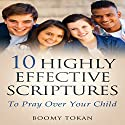 10 Highly Effective Scriptures: To Pray Over Your Child Audiobook by Boomy Tokan Narrated by Gregory Allen Siders