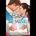 Baby, Be Mine Audiobook by Samantha Chase Narrated by Coleen Marlo