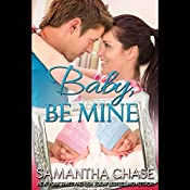 Baby, Be Mine | Samantha Chase