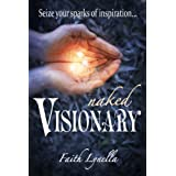 Naked Visionary: Seize Your Sparks of Inspiration