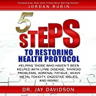 5 Steps to Restoring Health Protocol: Helping Those Who Haven't Been Helped with Lyme Disease, Thyroid Problems, Adrenal Fatigue, Heavy Metal Toxicity, Digestive Issues, and More Hörbuch von Dr. Jay Davidson Gesprochen von: Jay Davidson