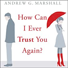 How Can I Ever Trust You Again?: Infidelity: From Discover to Recover in Seven Steps (       UNABRIDGED) by Andrew G. Marshall Narrated by David Seddon