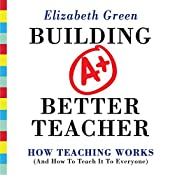 Building a Better Teacher: How Teaching Works (and How to Teach It to Everyone) | [Elizabeth Green]