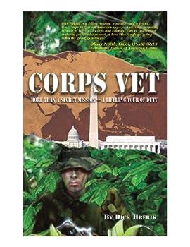 corps vet: more than a secret mission--a lifelong tour of duty - dick hrebik