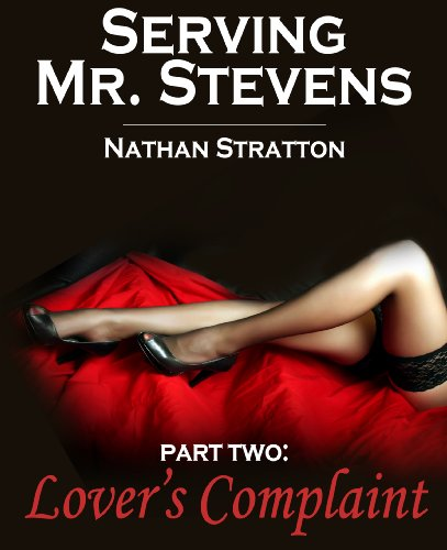 Serving Mr. Stevens, Part Two: Lover's Complaint -- An Erotic Romance (Part 2 of 5) by Nathan Stratton