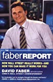 The Faber Report: How Wall Street Really Works-And How You Can Make It Work For You (0316164925) by Faber, David