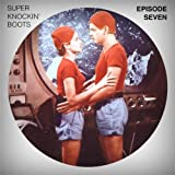 Super Knockin' boots: Episode 7 [Explicit]