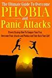 The Ultimate Guide To Overcome Phobia And Panic Attacks: Proven Strategy How To Conquer Your Fear, Overcome Panic Attacks and Phobias And Take Back Your ... anxiety disorder, panic disorder Book 1)