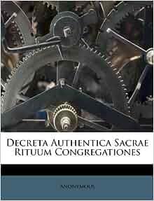 Decreta Authentica Sacrae Rituum Congregationes (Italian Edition
