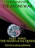 The Omniverse The Aeons War Part Three The Hand of the Queen