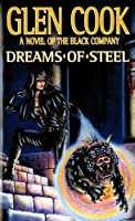 Dreams of Steel (Chronicle of the Black Company)