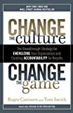 img - for Change the Culture, Change the Game: The Breakthrough Strategy for Energizing Your Organization and Creating Accountability for Results by Connors, Roger, Smith, Tom (2012) Paperback book / textbook / text book