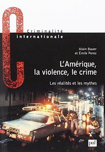L' Amérique, la violence, le crime : Les réalités et les mythes